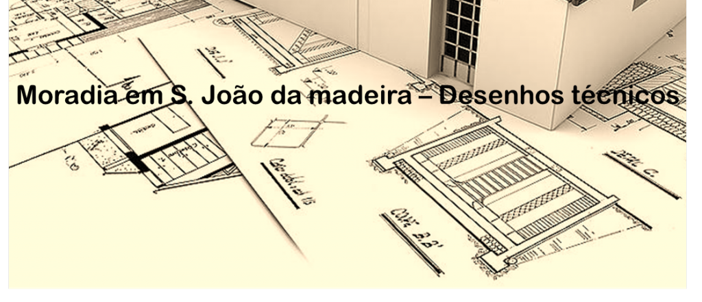 Moradia Unifamiliar S.João da Madeira - Desenhos tecnicos