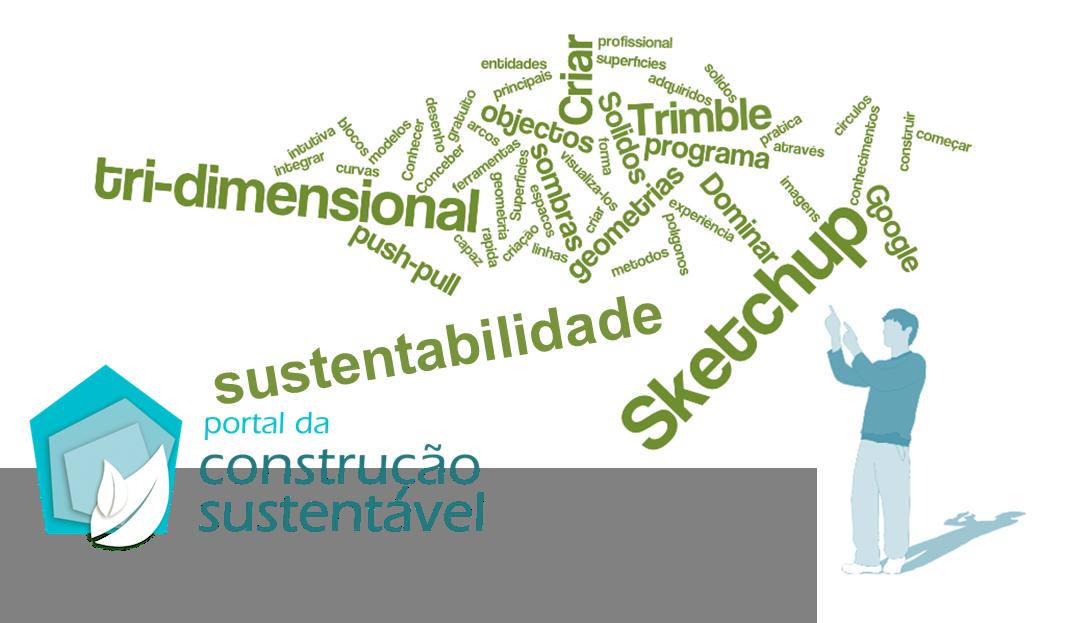 FORMAÇÃO: SKETCHUP & SUSTENTABILIDADE - SOFTWARE GRATUITO DE MODELAÇÃO ARQUITETÓNICA, –NÍVEL I